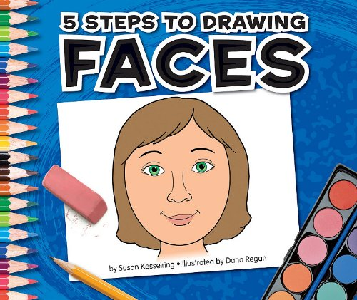 5 Steps to Drawing Faces: Kesselring, Susan