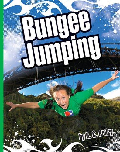 Bungee Jumping (Library Binding): K.C. Kelley