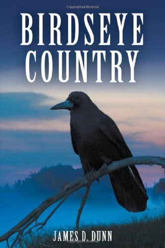 Birdseye Country (1609766210) by James D. Dunn