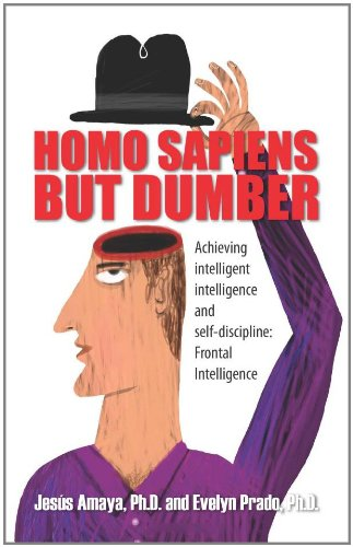 9781609767761: Homo Sapiens But Dumber: Achieving Intelligent Intelligence and Self-Discipline: Frontal Intelligence