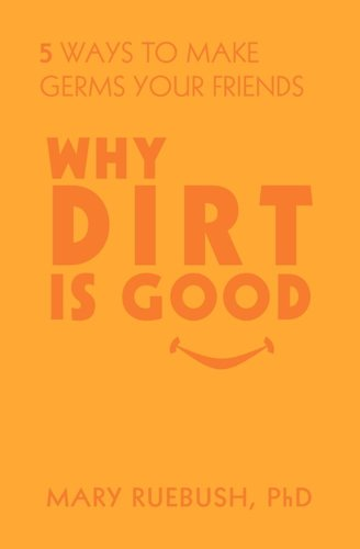 9781609785437: Why Dirt Is Good