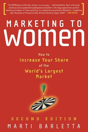 9781609786618: Marketing to Women: How to Increase Your Share of the World's Largest Market