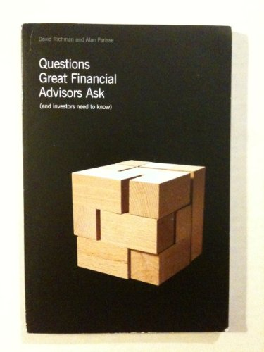 Questions Great Financial Advisors Ask. and Investors Need to Know: Alan Parisse,David Richman