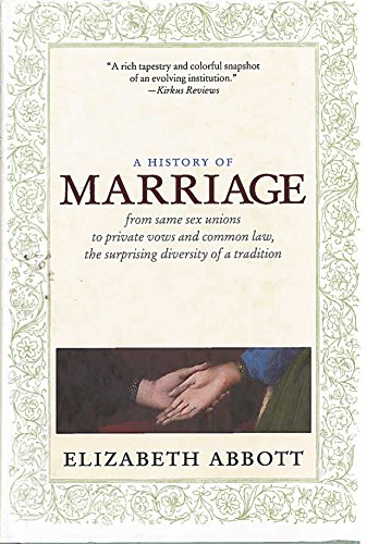 9781609800888: A History of Marriage: From Same Sex Unions to Private Vows and Common Law, the Surprising Diversity of a Tradition