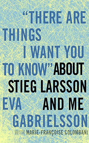 """There Are Things I Want You To Know"""" About Stieg Larsson and Me (Signed First Edition): Eva ..."""
