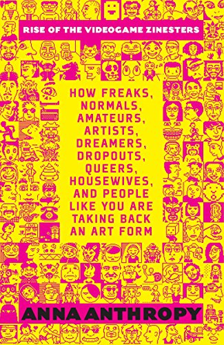 9781609803728: Rise of the Videogame Zinesters: How Freaks, Normals, Amateurs, Artists, Dreamers, Dropouts, Queers, Housewives, and People Like You Are Taking Back an Art Form