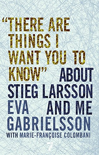 9781609804107: There Are Things I Want You to Know About Stieg Larsson and Me
