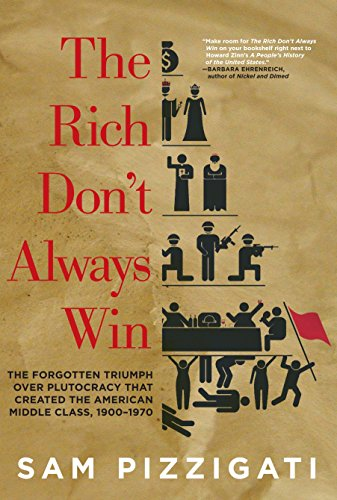 9781609804343: The Rich Don't Always Win: The Forgotten Triumph over Plutocracy that Created the American Middle Class, 1900-1970