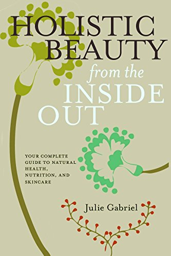 9781609804619: Holistic Beauty from the Inside Out: Your Complete Guide to Natural Health, Nutrition, and Skincare