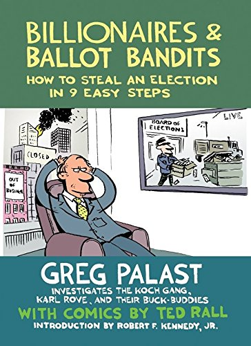 9781609804787: Billionaires & Ballot Bandits: How to Steal an Election in 9 Easy Steps