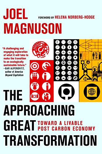 The Approaching Great Transformation: Toward a Livable Post Carbon Economy: Magnuson, Joel