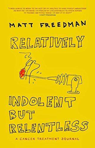 Relatively Indolent but Relentless: A Cancer Treatment Journal: Freedman, Matt