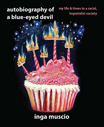 Autobiography of a Blue-eyed Devil: My Life and Times in a Racist, Imperialist Society: Inga Muscio
