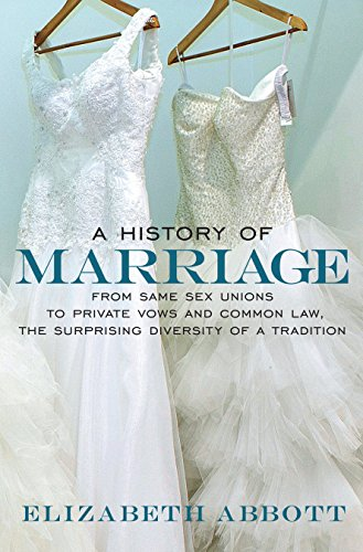 9781609806194: A History of Marriage: From Same Sex Unions to Private Vows and Common Law, the Surprising Diversity of a Tradition