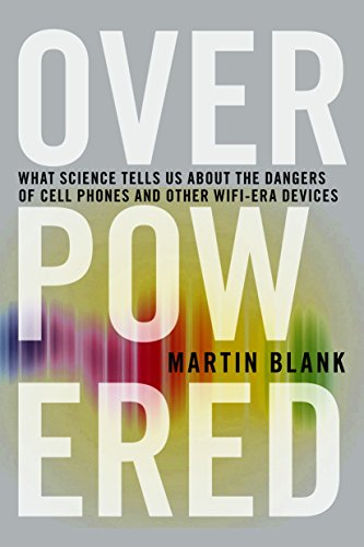 9781609806200: Overpowered: What Science Tells Us About the Dangers of Cell Phones and Other Wifi-Era Devices