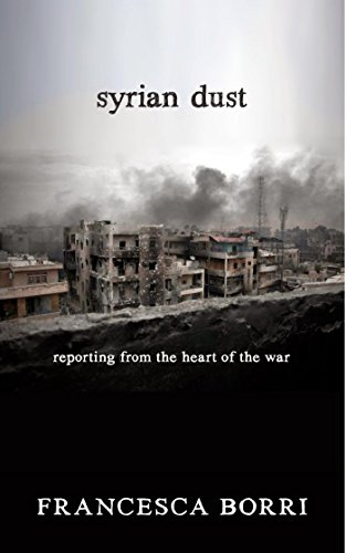 9781609806613: Syrian Dust: Reporting from the Heart of the War