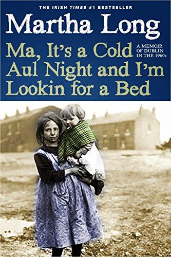9781609806965: Ma, It's a Cold Aul Night an I'm Lookin for a Bed: A Memoir of Dublin in the 1960s (Memoirs of Dublin)