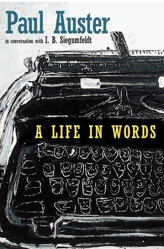 9781609807108: A Life in Words: Paul Auster in Conversation with I.B. Siegumfeldt