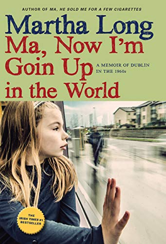 9781609808457: Ma, Now I'm Goin Up in the World: A Memoir of Dublin in the 1960s