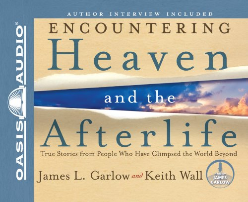 Encountering Heaven and the Afterlife (Library Edition): True Stories from People Who Have Glimpsed the World Beyond (160981164X) by James L Garlow; Keith Wall