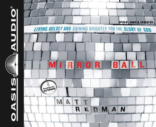 Mirror Ball (Library Edition): Living Boldly and Shining Brightly for the Glory of God (1609813294) by Matt Redman
