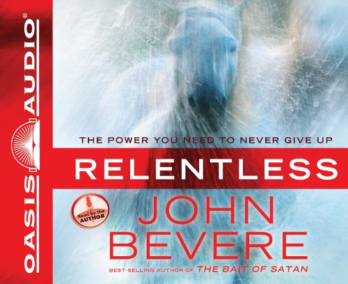 Relentless (Library Edition): The Power You Need to Never Give Up: Bevere, John