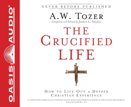 9781609813840: The Crucified Life (Library Edition): How To Live Out A Deeper Christian Experience