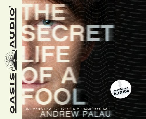 The Secret Life of a Fool (Library Edition): One Man's Raw Journey from Shame to Grace: Palau,...