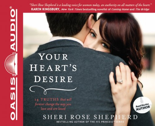 Your Heart's Desire (Library Edition): 14 Truths That Will Forever Change the Way You Love and Are Loved (1609814428) by Sheri Rose Shepherd