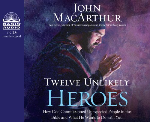 Twelve Unlikely Heroes (Library Edition): How God Commissioned Unexpected People in the Bible and What He Wants to Do with You (1609814541) by John MacArthur