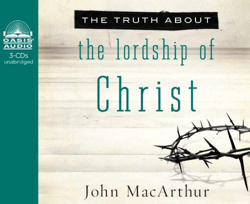 The Truth About the Lordship of Christ (Library Edition) (9781609814762) by John MacArthur