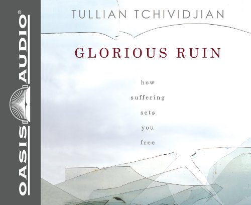 Glorious Ruin (Library Edition): How Suffering Sets You Free (1609815122) by Tullian Tchividjian