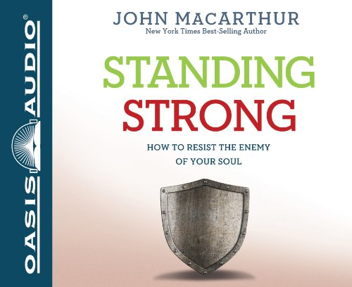 Standing Strong (Library Edition): How to Resist the Enemy of Your Soul: MacArthur, John