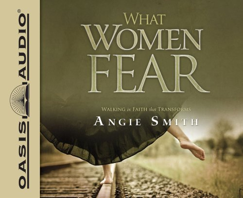 What Women Fear (Library Edition): Walking in Faith that Transforms: Smith, Angie