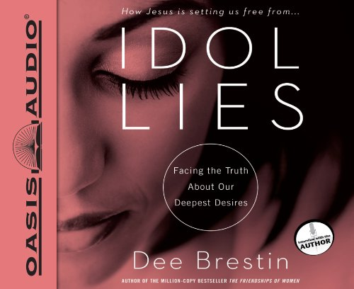 Idol Lies (Library Edition): Facing the Truth about Our Deepest Desires (160981598X) by Dee Brestin