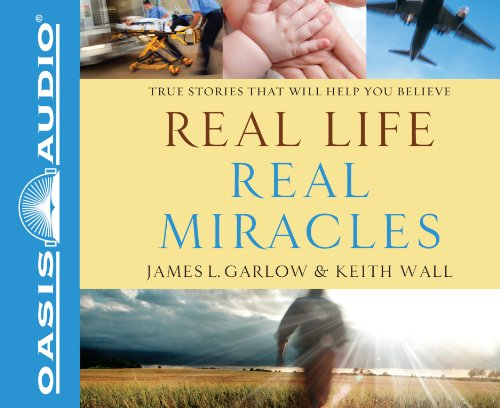 Real Life, Real Miracles (Library Edition): True Stories That Will Help You Believe (1609816072) by James L Garlow; Keith Wall