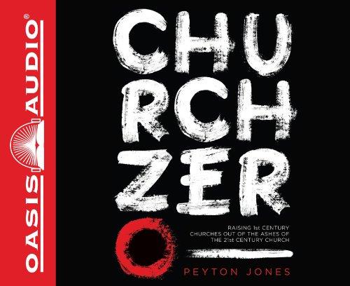 9781609816537: Church Zero (Library Edition): Raising 1st Century Churches out of the Ashes of the 21st Century Church