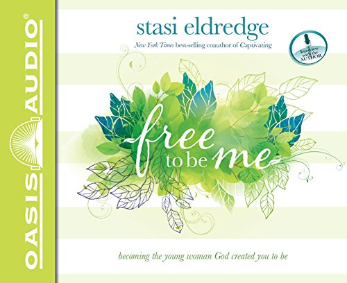 Free to Be Me (Library Edition): Becoming the Young Woman God Created You to Be: Stasi Eldredge