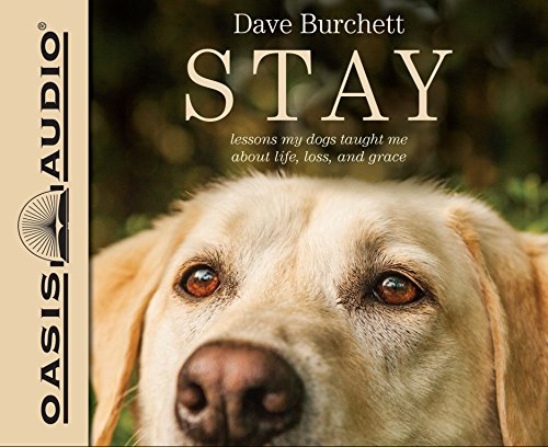 Stay (Library Edition): Lessons My Dogs Taught Me About Life, Loss, and Grace: Dave Burchett