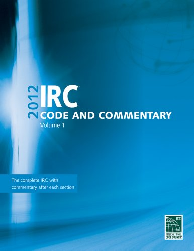 2012 International Residential Code Commentary, Volume 1 (International Code Council Series): ...