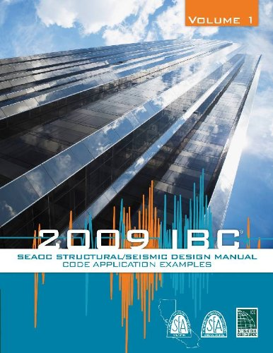 SEAOC Structural/Seismic Design Manual, 2009 IBC. Volume 1: Code Application Examples: SEAOC / ICC