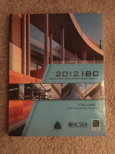 2012 IBC Structural/Seismic Design Manual Volume 1: Code Application Examples: iccsafe