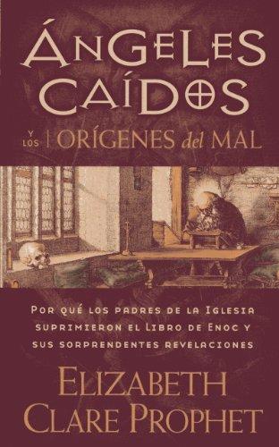 9781609881757: Angeles Caidos y los Origenes del Mal: Por Que los Padres de la Iglesia Suprimieron el Libro de Enoc y Sus Sorprendentes Revelaciones