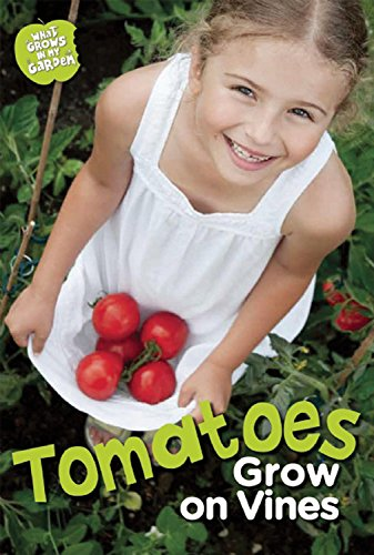 Tomatoes Grow on Vines (What Grows in My Garden): Rooney, Anne