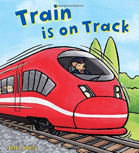 Train is on Track (Busy Wheels): Bently, Peter