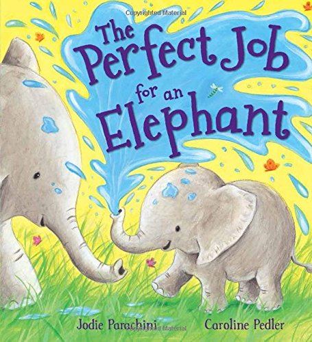 9781609928056: Storytime: The Perfect Job for an Elephant