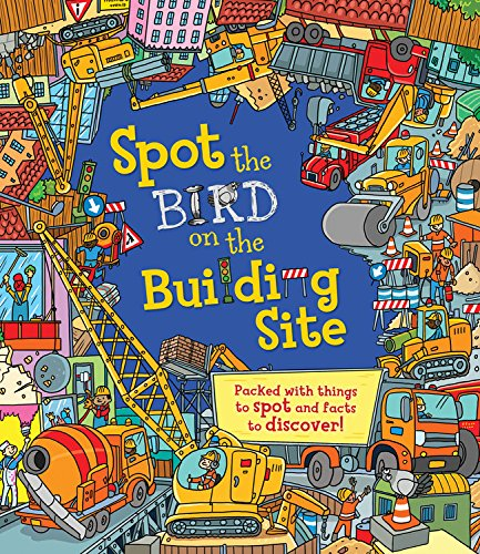 Spot the Bird on the Building Site: Packed with Things to Spot and Facts to Discover!: Sarah Khan