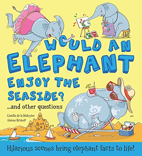 9781609929404: Would An Elephant Enjoy the Beach?: Hilarious scenes bring elephant facts to life! (What if a)