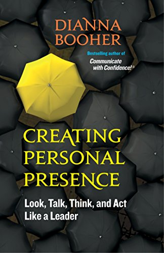 9781609940119: Creating Personal Presence: Look, Talk, Think, and Act Like a Leader