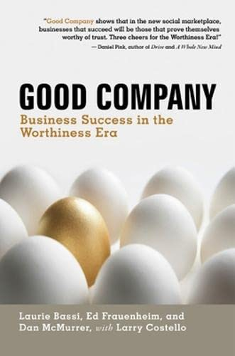 Good Company: Business Success in the Worthiness Era (BK Business): Laurie Bassi; Ed Frauenheim; ...